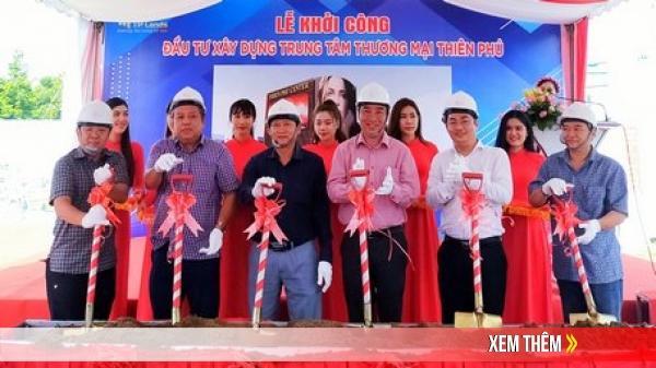 Khởi công xây dựng Trung tâm thương mại Thiên Phú Center tại TP Vĩnh Long